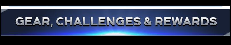 Gear, Challenges & Rewards